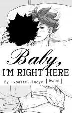 Baby, I'm Right Here [ Iwaoi ] by LucyUchiha_