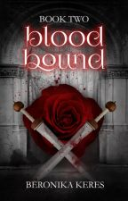 Blood Bound {Book Two} ✎ by TheDeadPlace