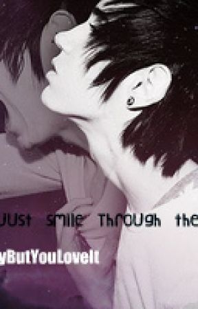 Yeah Just Smile Through the Pain by CrazyButYouLoveIt