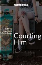 Courting Him (Oneshot) by rapfrocks