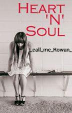 Heart 'n' soul  ( Completed )  by _call_me_Rowan_