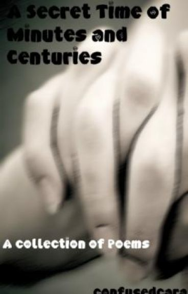Poems: A Secret Time of Minutes and Centuries
