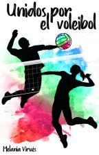 Unidos por el voleibol. (LV1) ✅ by MelBookLife