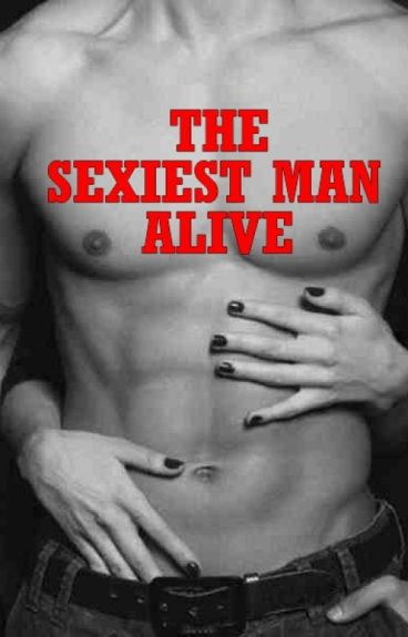 THE SEXIEST MAN ALIVE (#Wattys2016)
