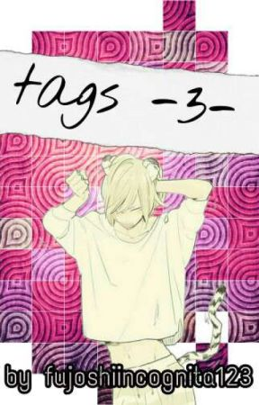 tags -3- by fujoshiincognita123