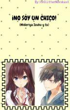 ¡No soy un chico!(Midoriya Izuku y tu) by M3rch3