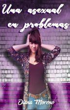Una asexual en problemas  by DianaMoreno058
