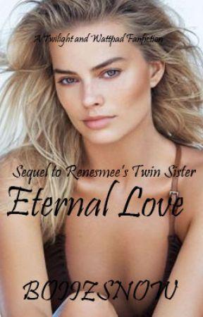 Eternal Love | Renesmee's Twin Sister Sequel by boiitzsnow