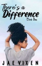 There's a Difference ~Book 1 of The Difference Series~ [BWWM] by Jae_HopelessRomantic
