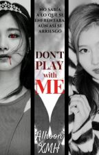 Don't Play With Me ; Satzu by wthmel