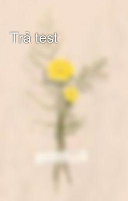 Đọc truyện Trả test