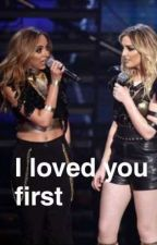 I Loved You First // Jerrie Fanfic by Reynurbekir
