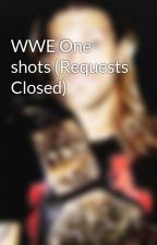 WWE One shots (Requests Closed) by TheDivineXero