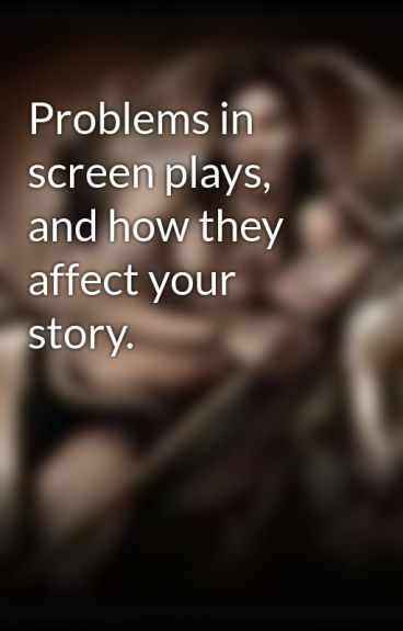Problems in screen plays, and how they affect your story. by Ctyolene