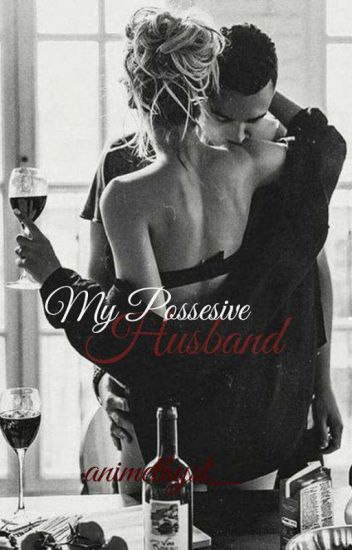 My Possessive Husband (Complete Series #1) - MJ - Wattpad