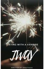 Texting with a Vampire [TWAV] •ON HOLD• by -littleprincess