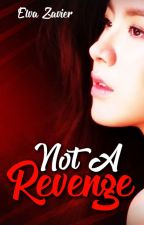 NOT A REVENGE by ElvaZavier