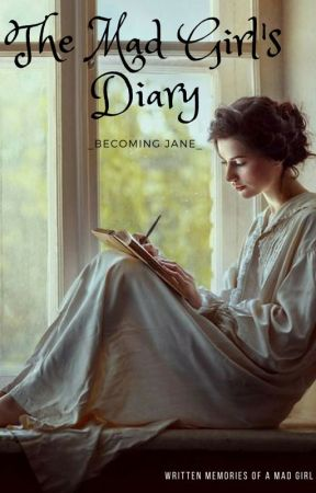 - The Mad Girl's Diary - by _BecomingJane_