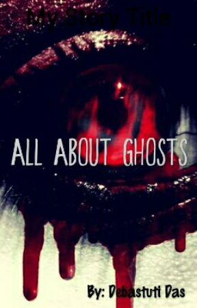 All About Ghosts  by Debastuti-Das