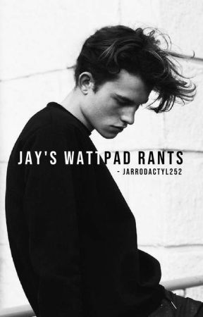 Jarrod's Wattpad Rants by Jarrodactyl252