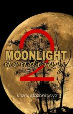 Moonlight Academy 2 (COMPLETED) by shemustbeeninlove