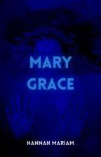 Mary Grace (PART I & II) by hanmariam