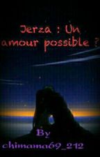 Jerza : un amour possible ? { Terminé } by chimama69_212