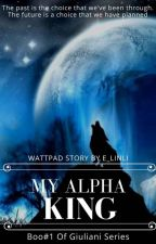 My Alpha King [Book#1 Of Giuliani's Series] ✔ by E_Linli