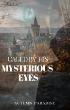 Caged By His Mysterious Eyes  by Author_Rosy_Queen