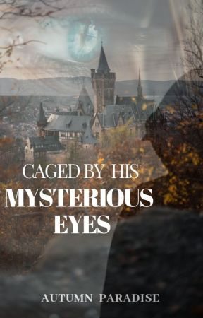 caged by his mysterious eyes (REWRITING) by _AutumnParadise_