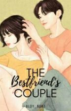 The Bestfriend's Couple [SLOW UPDATE] by Bldy_Nght