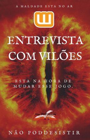 Entrevista com Vilões by naopoddesistir