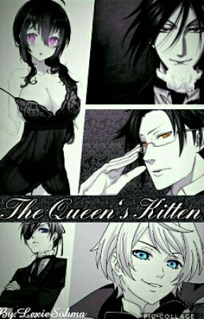 (Discontiued For Now) The Queen's Kitten (Black butler Fanfic) by ScarlettHexx