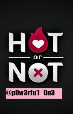 Hot or Not by p0w3rfu1_0n3