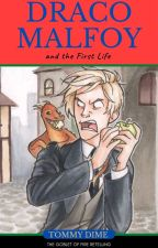 Draco Malfoy and the First Life by Tommy_Dime