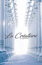 LA CRÉATURE by pplume