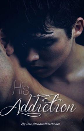 His Addiction - BoyXBoy by OneMendesDirectionxx