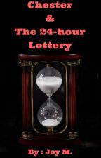 Chester And The 24-hour Lottery by joy4no1