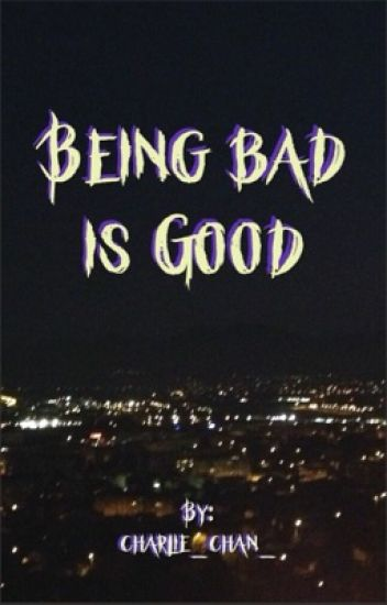 Being bad is good