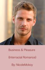 Business & Pleasure (Interracial Romance) by NicoleMckoy