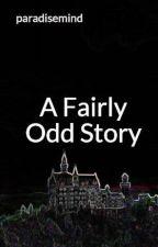 A Fairly Odd Story by paradisemind
