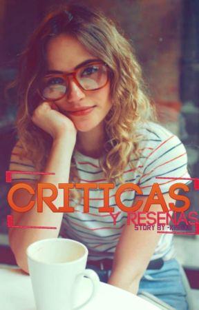 CRÍTICAS (y reseñas). by -kissxs
