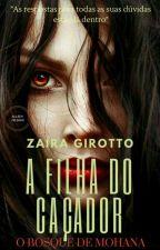 A Filha Do Caçador - O Bosque De Mohana - Livro I by ZairaGirotto