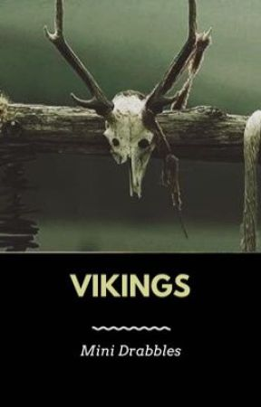 Vikings, Mini Drabbles by LordAvanti