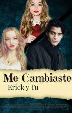 Me Cambiaste [Erick y Tu]  by SoledadStricker