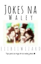Jokes na waley. (One-shot) by eiibiiwizard