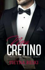 Meu Cretino - Trilogia Irmãos Fattori - Em 2018 by PietraReski