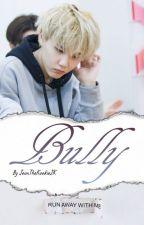 Bully  {}Yoongi x Reader{} by JeonTheKookieJK