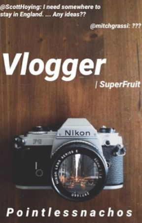 Vlogger | SuperFruit  by PointlessNachos2