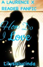 How do I love? A Laurence X Reader by KawaiiSummerCat